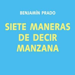 Siete maneras de decir manzana de Benjamín Prado