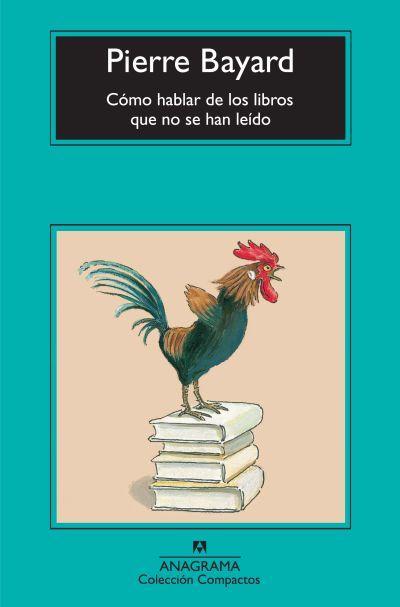 Cómo hablar de los libros que no se ha leído de Pierre Bayard