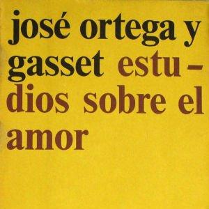 Estudios sobre el amor de José Ortega y GassetEstudios sobre el amor de José Ortega y Gasset