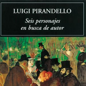Seis personajes en busca de autor de Luigi Pirandello