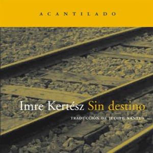 Sin destino de Imre Kertész