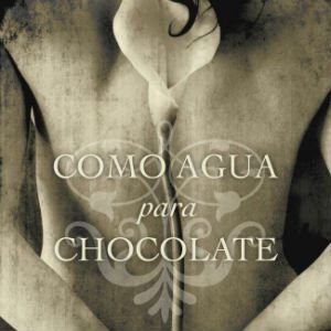 Como agua para chocolate de Laura Esquivel