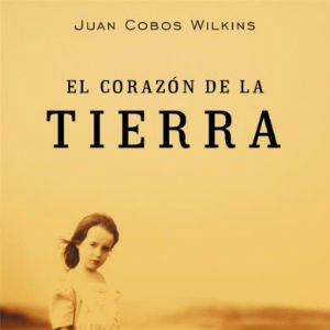 El corazón de la tierra de Juan Cobos Wilkins