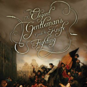 The Elegant Gentleman´s Guide To Knife Fighting