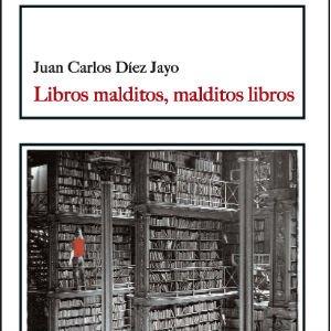 Libros malditos, malditos libros de Juan Carlos Díez Jayo