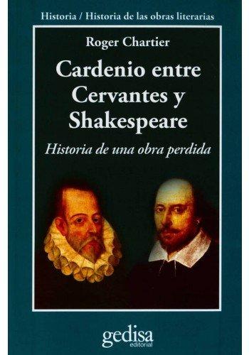 Cardenio entre Cervantes y Shakespeare de Roger Chatier