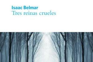Tres reinas crueles de Isaac Belmar