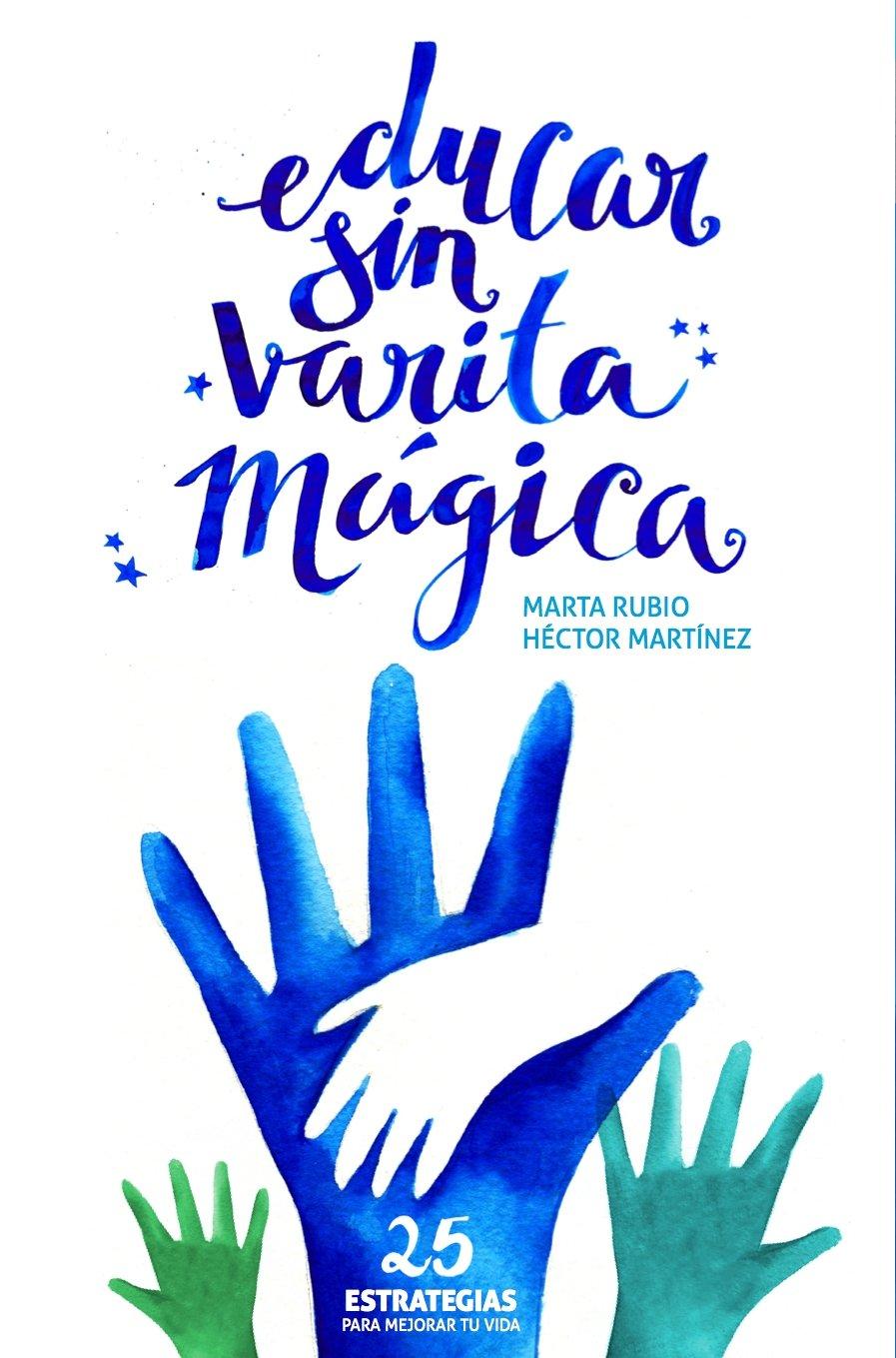 Educar sin varita mágica de Marta Rubio y Héctor Martínez