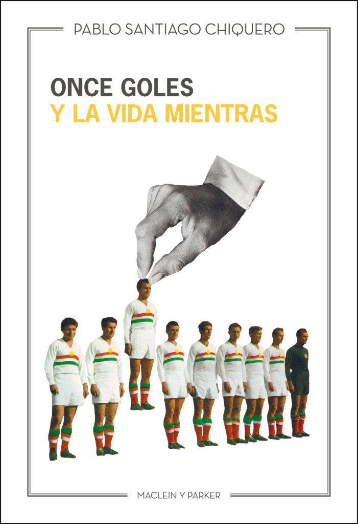 Once goles y la vida mientras de Pablo Santiago Chiquero