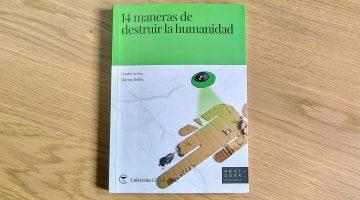 14 maneras de destruir la humanidad, de Daniel Arbos y Marius Belles
