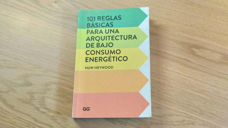101 reglas basicas para una arquitectura de bajo consumo energetico, de Huw Heywood